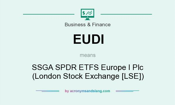 What does EUDI mean? It stands for SSGA SPDR ETFS Europe I Plc (London Stock Exchange [LSE])
