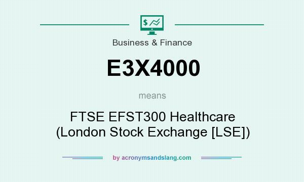 What does E3X4000 mean? It stands for FTSE EFST300 Healthcare (London Stock Exchange [LSE])