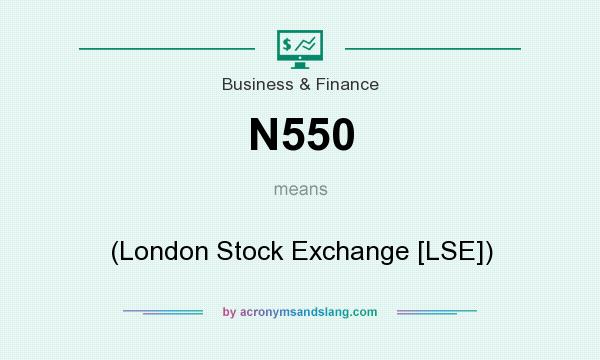 What does N550 mean? It stands for (London Stock Exchange [LSE])