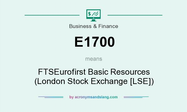 What does E1700 mean? It stands for FTSEurofirst Basic Resources (London Stock Exchange [LSE])