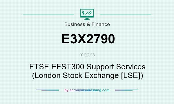 What does E3X2790 mean? It stands for FTSE EFST300 Support Services (London Stock Exchange [LSE])