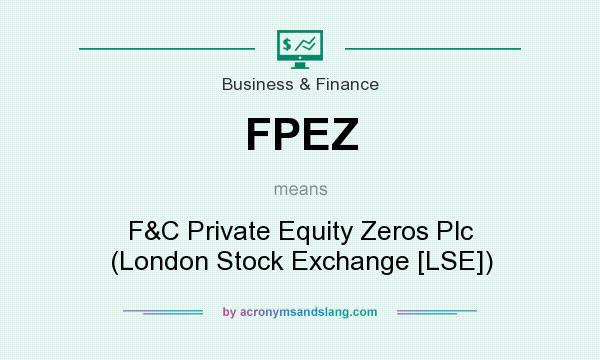 What does FPEZ mean? It stands for F&C Private Equity Zeros Plc (London Stock Exchange [LSE])