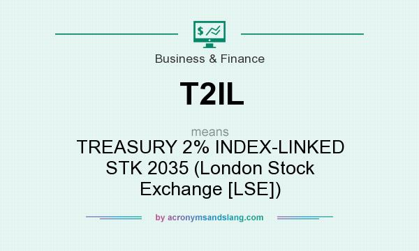 What does T2IL mean? It stands for TREASURY 2% INDEX-LINKED STK 2035 (London Stock Exchange [LSE])