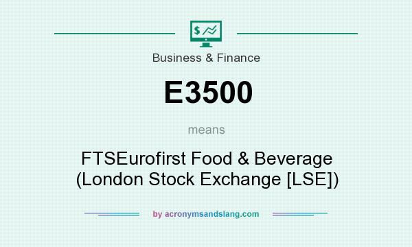 What does E3500 mean? It stands for FTSEurofirst Food & Beverage (London Stock Exchange [LSE])