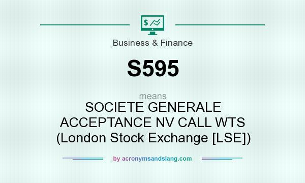 What does S595 mean? It stands for SOCIETE GENERALE ACCEPTANCE NV CALL WTS (London Stock Exchange [LSE])