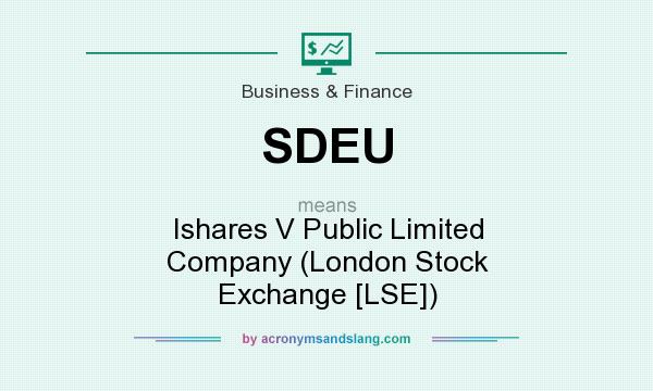 What does SDEU mean? It stands for Ishares V Public Limited Company (London Stock Exchange [LSE])