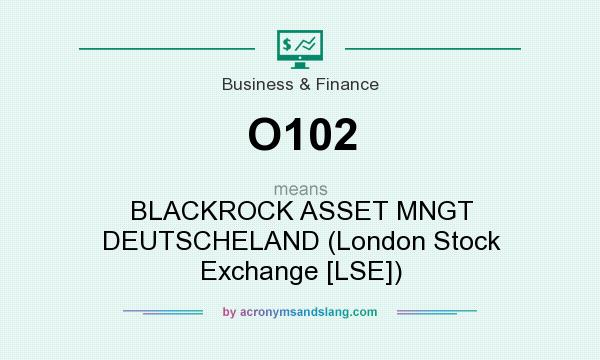 What does O102 mean? It stands for BLACKROCK ASSET MNGT DEUTSCHELAND (London Stock Exchange [LSE])