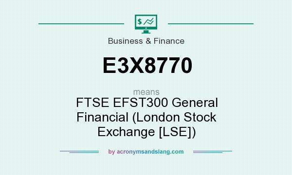 What does E3X8770 mean? It stands for FTSE EFST300 General Financial (London Stock Exchange [LSE])