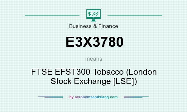 What does E3X3780 mean? It stands for FTSE EFST300 Tobacco (London Stock Exchange [LSE])