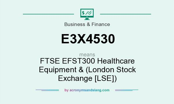 What does E3X4530 mean? It stands for FTSE EFST300 Healthcare Equipment & (London Stock Exchange [LSE])
