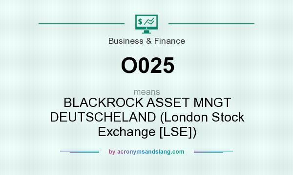 What does O025 mean? It stands for BLACKROCK ASSET MNGT DEUTSCHELAND (London Stock Exchange [LSE])
