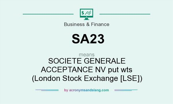 What does SA23 mean? It stands for SOCIETE GENERALE ACCEPTANCE NV put wts (London Stock Exchange [LSE])