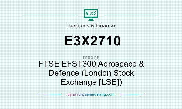 What does E3X2710 mean? It stands for FTSE EFST300 Aerospace & Defence (London Stock Exchange [LSE])