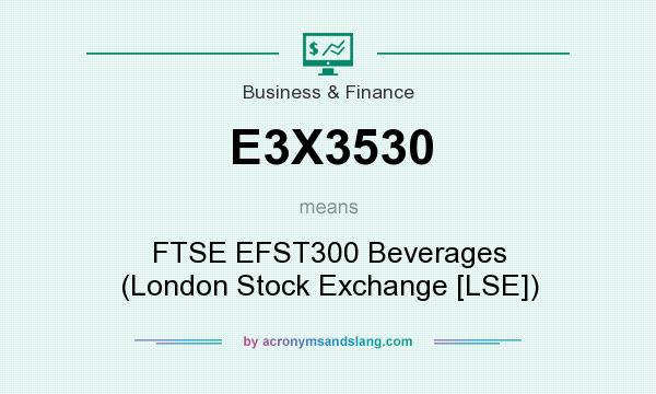 What does E3X3530 mean? It stands for FTSE EFST300 Beverages (London Stock Exchange [LSE])