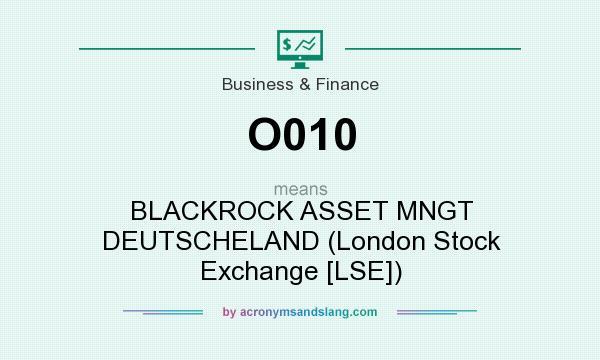 What does O010 mean? It stands for BLACKROCK ASSET MNGT DEUTSCHELAND (London Stock Exchange [LSE])