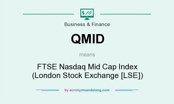 What does QMID mean? It stands for FTSE Nasdaq Mid Cap Index (London Stock Exchange [LSE])
