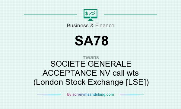 What does SA78 mean? It stands for SOCIETE GENERALE ACCEPTANCE NV call wts (London Stock Exchange [LSE])
