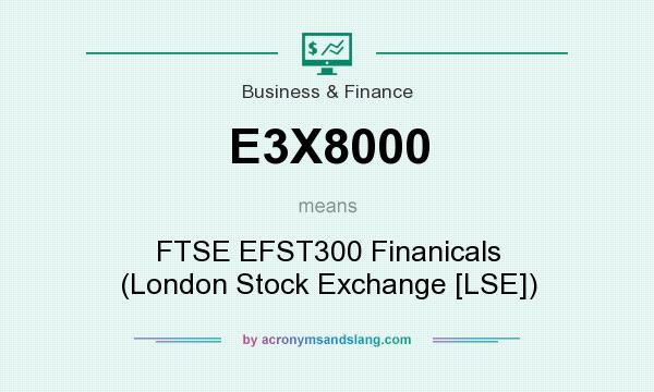 What does E3X8000 mean? It stands for FTSE EFST300 Finanicals (London Stock Exchange [LSE])