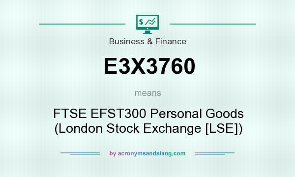 What does E3X3760 mean? It stands for FTSE EFST300 Personal Goods (London Stock Exchange [LSE])