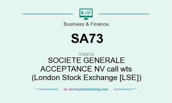 What does SA73 mean? It stands for SOCIETE GENERALE ACCEPTANCE NV call wts (London Stock Exchange [LSE])