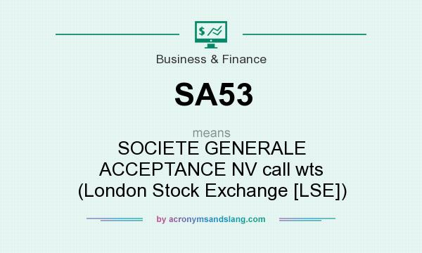 What does SA53 mean? It stands for SOCIETE GENERALE ACCEPTANCE NV call wts (London Stock Exchange [LSE])
