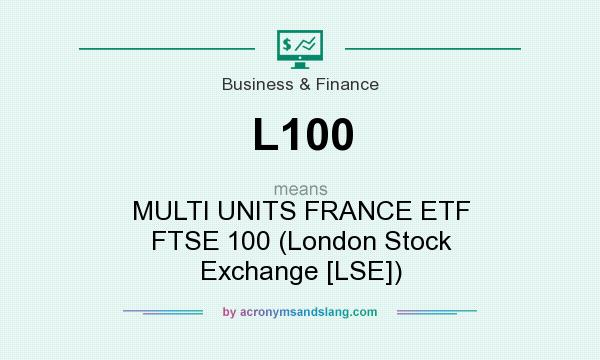 What does L100 mean? It stands for MULTI UNITS FRANCE ETF FTSE 100 (London Stock Exchange [LSE])