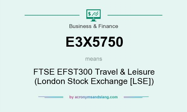 What does E3X5750 mean? It stands for FTSE EFST300 Travel & Leisure (London Stock Exchange [LSE])