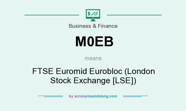 What does M0EB mean? It stands for FTSE Euromid Eurobloc (London Stock Exchange [LSE])