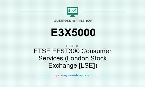 What does E3X5000 mean? It stands for FTSE EFST300 Consumer Services (London Stock Exchange [LSE])