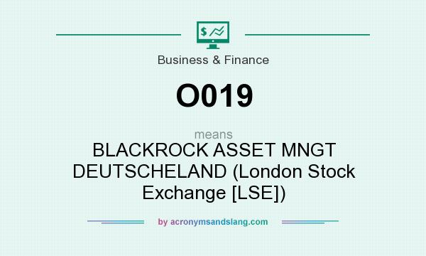 What does O019 mean? It stands for BLACKROCK ASSET MNGT DEUTSCHELAND (London Stock Exchange [LSE])