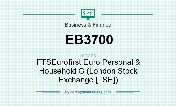 What does EB3700 mean? It stands for FTSEurofirst Euro Personal & Household G (London Stock Exchange [LSE])