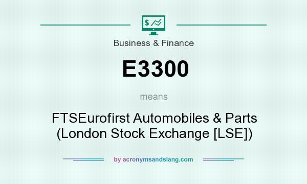 What does E3300 mean? It stands for FTSEurofirst Automobiles & Parts (London Stock Exchange [LSE])