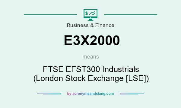 What does E3X2000 mean? It stands for FTSE EFST300 Industrials (London Stock Exchange [LSE])