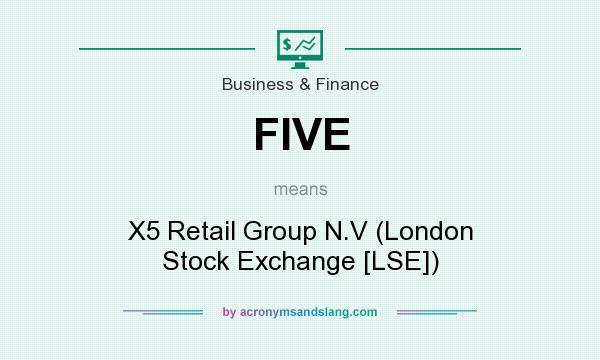 What does FIVE mean? It stands for X5 Retail Group N.V (London Stock Exchange [LSE])