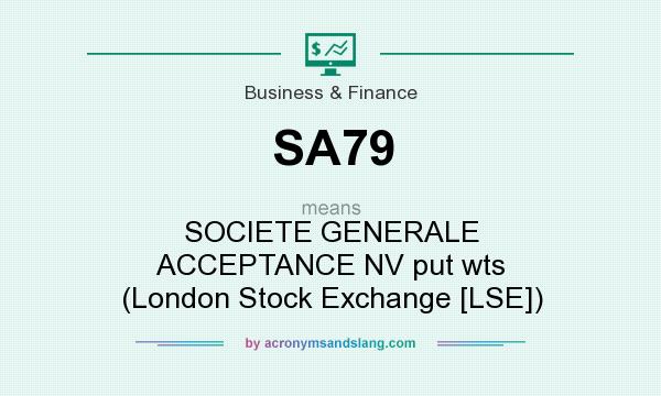 What does SA79 mean? It stands for SOCIETE GENERALE ACCEPTANCE NV put wts (London Stock Exchange [LSE])