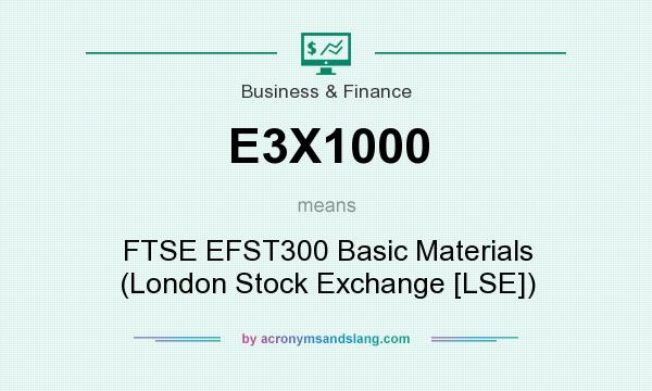 What does E3X1000 mean? It stands for FTSE EFST300 Basic Materials (London Stock Exchange [LSE])