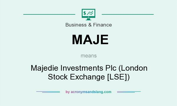 What does MAJE mean? It stands for Majedie Investments Plc (London Stock Exchange [LSE])