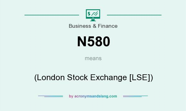 What does N580 mean? It stands for (London Stock Exchange [LSE])
