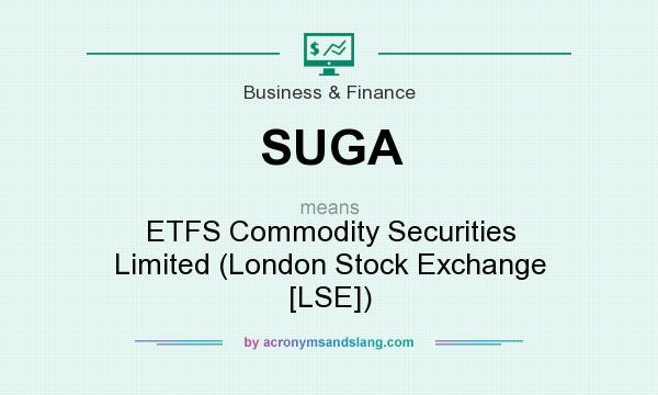 What does SUGA mean? It stands for ETFS Commodity Securities Limited (London Stock Exchange [LSE])