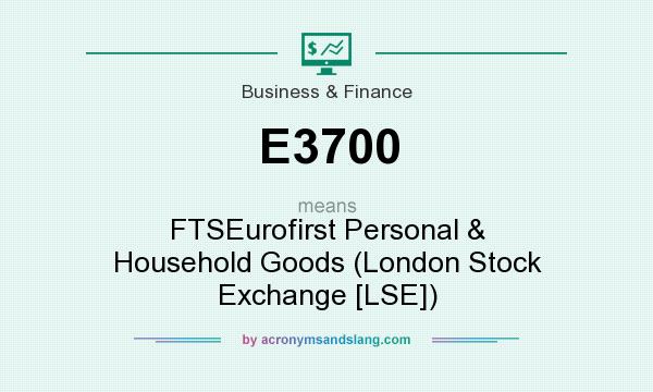 What does E3700 mean? It stands for FTSEurofirst Personal & Household Goods (London Stock Exchange [LSE])