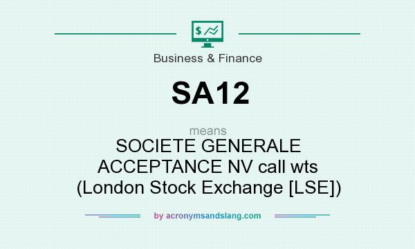 What does SA12 mean? It stands for SOCIETE GENERALE ACCEPTANCE NV call wts (London Stock Exchange [LSE])