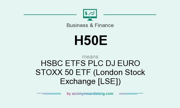 What does H50E mean? It stands for HSBC ETFS PLC DJ EURO STOXX 50 ETF (London Stock Exchange [LSE])