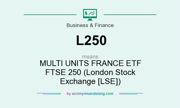 What does L250 mean? It stands for MULTI UNITS FRANCE ETF FTSE 250 (London Stock Exchange [LSE])