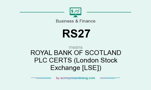 What does RS27 mean? It stands for ROYAL BANK OF SCOTLAND PLC CERTS (London Stock Exchange [LSE])