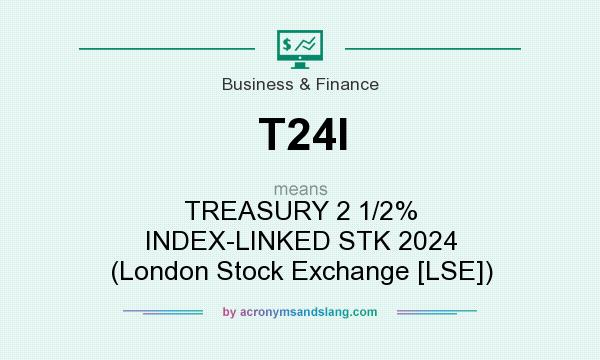 What does T24I mean? It stands for TREASURY 2 1/2% INDEX-LINKED STK 2024 (London Stock Exchange [LSE])