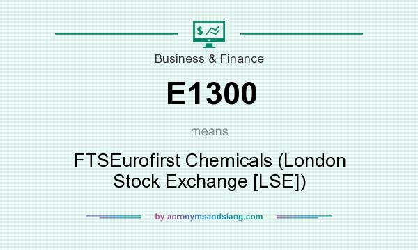 What does E1300 mean? It stands for FTSEurofirst Chemicals (London Stock Exchange [LSE])