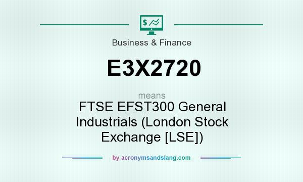 What does E3X2720 mean? It stands for FTSE EFST300 General Industrials (London Stock Exchange [LSE])