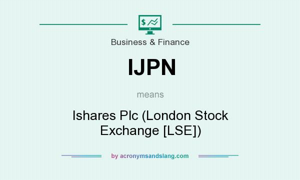 What does IJPN mean? It stands for Ishares Plc (London Stock Exchange [LSE])