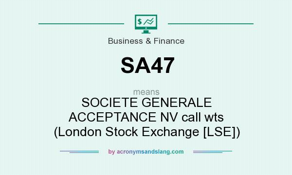 What does SA47 mean? It stands for SOCIETE GENERALE ACCEPTANCE NV call wts (London Stock Exchange [LSE])