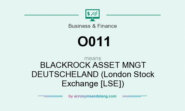 What does O011 mean? It stands for BLACKROCK ASSET MNGT DEUTSCHELAND (London Stock Exchange [LSE])